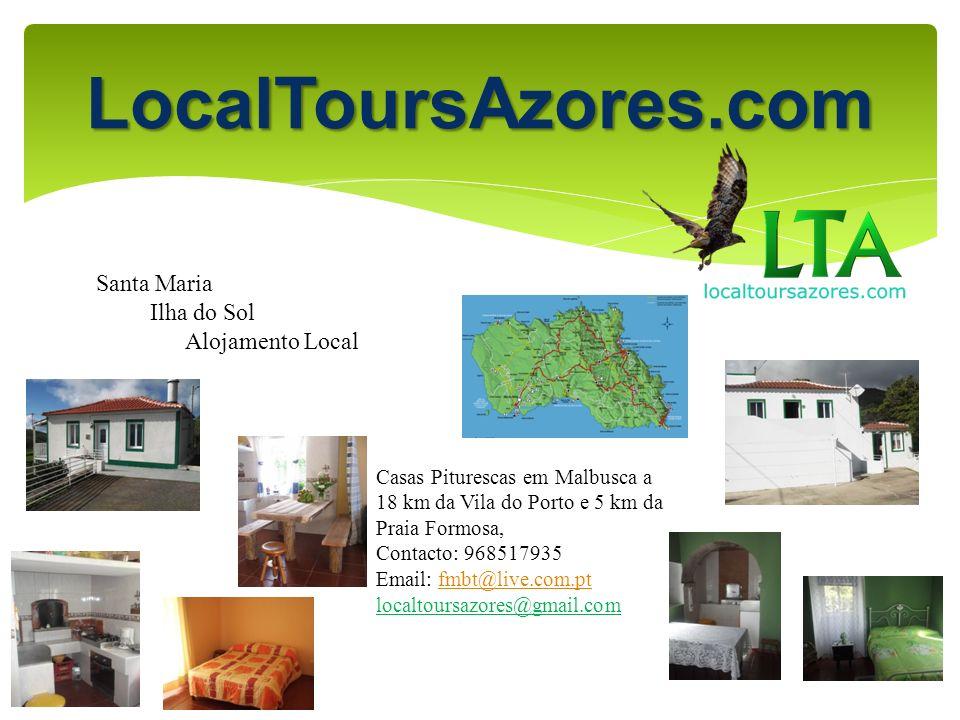Santa Maria Ilha do Sol Alojamento Local Casas Piturescas em Malbusca a 18 km da Vila do Porto e 5 km da Praia Formosa, Contacto: 968517935 Email: fmb