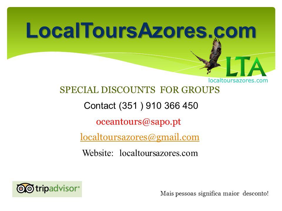 LocalToursAzores.com SPECIAL DISCOUNTS FOR GROUPS Contact (351 ) 910 366 450 oceantours@sapo.pt localtoursazores@gmail.com Website: localtoursazores.c
