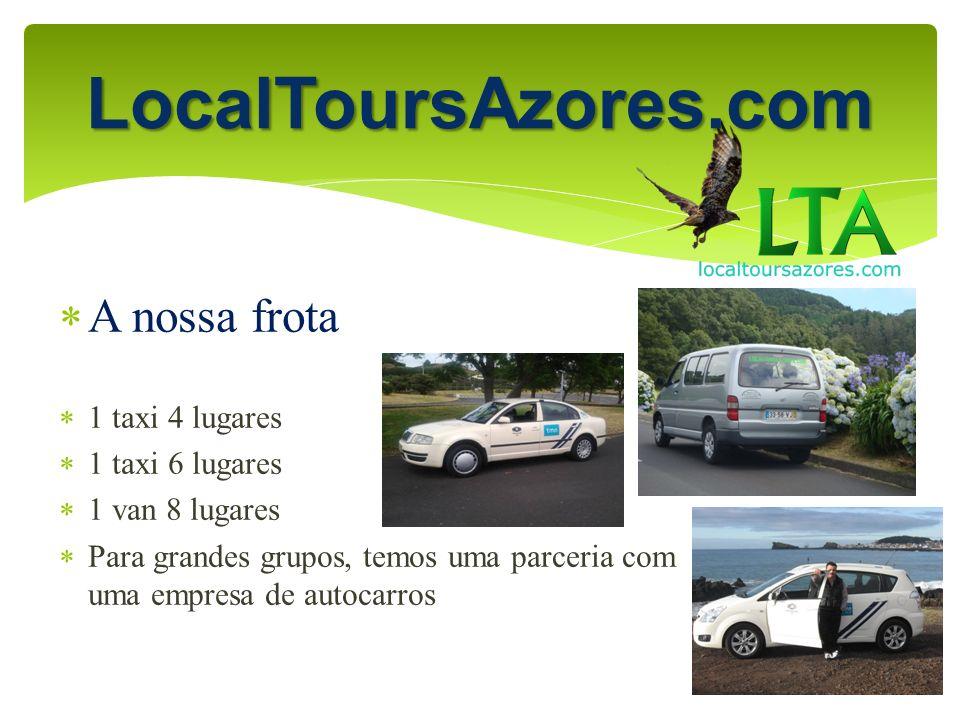 A nossa frota 1 taxi 4 lugares 1 taxi 6 lugares 1 van 8 lugares Para grandes grupos, temos uma parceria com uma empresa de autocarros LocalToursAzores