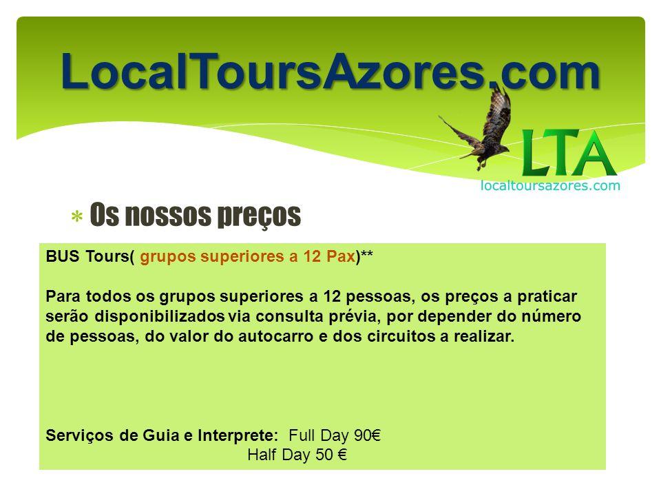 LocalToursAzores.com Os nossos preços BUS Tours( grupos superiores a 12 Pax)** Para todos os grupos superiores a 12 pessoas, os preços a praticar serã