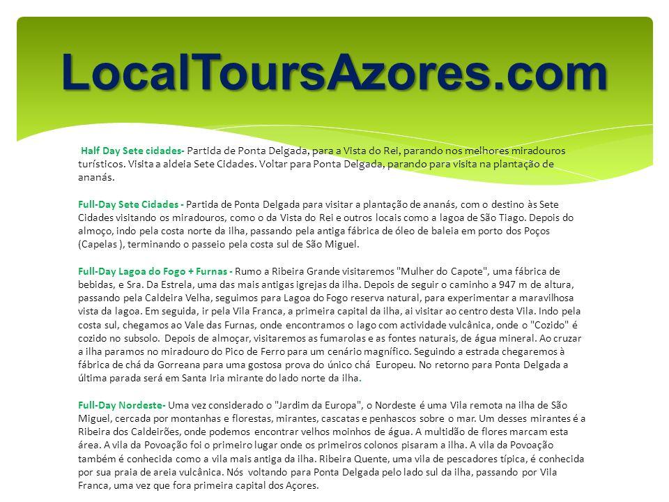 LocalToursAzores.com Half Day Sete cidades- Partida de Ponta Delgada, para a Vista do Rei, parando nos melhores miradouros turísticos. Visita a aldeia