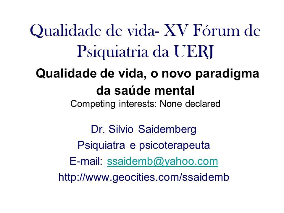 Qualidade de vida- XV Fórum de Psiquiatria da UERJ Qualidade de vida, o novo paradigma da saúde mental Competing interests: None declared Dr. Silvio S