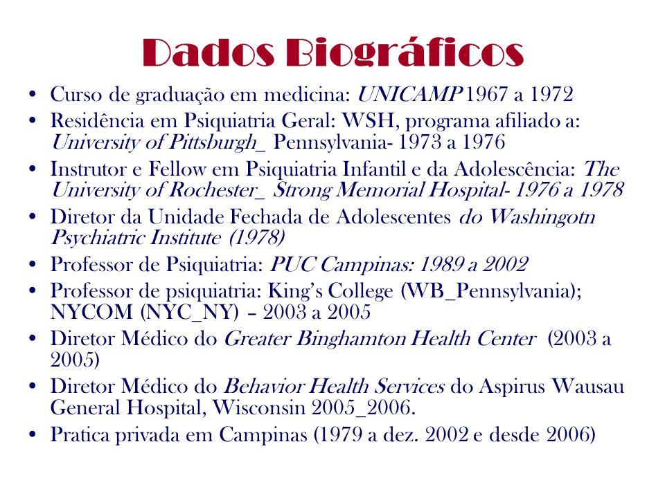Dados Biográficos Curso de graduação em medicina: UNICAMP 1967 a 1972 Residência em Psiquiatria Geral: WSH, programa afiliado a: University of Pittsbu