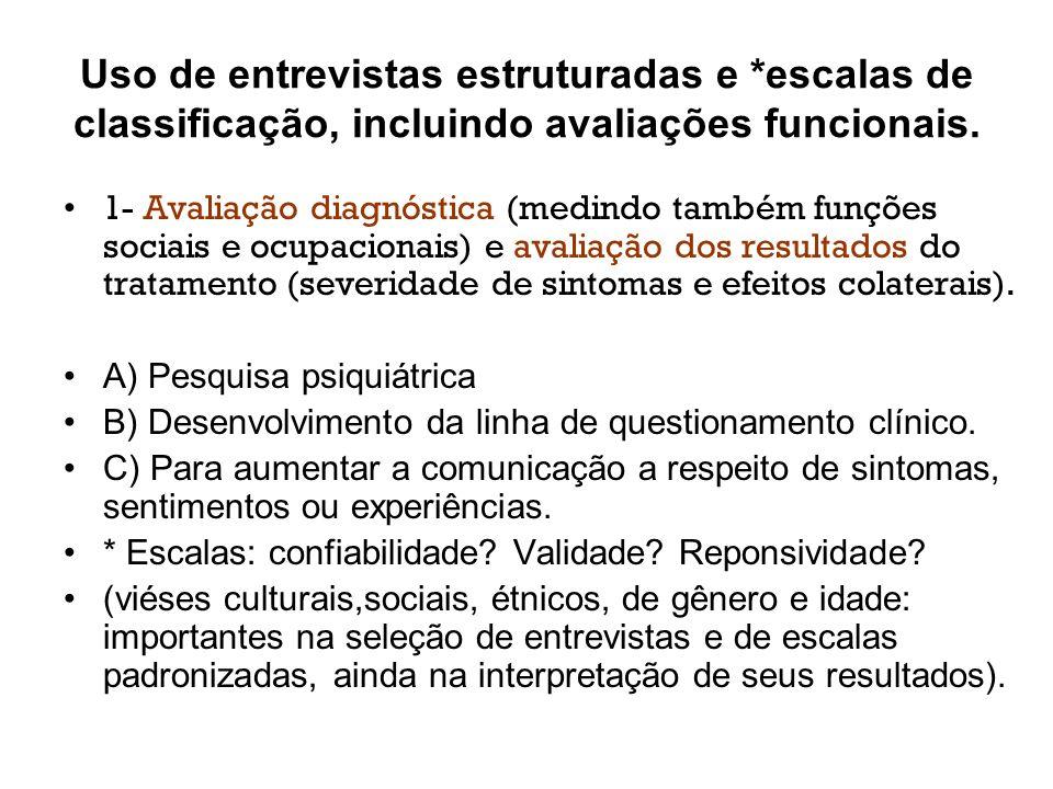 Uso de entrevistas estruturadas e *escalas de classificação, incluindo avaliações funcionais. 1- Avaliação diagnóstica (medindo também funções sociais