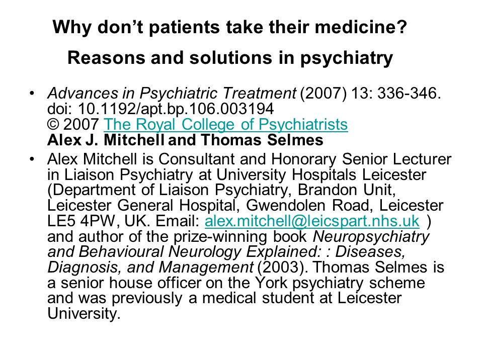 Why dont patients take their medicine? Reasons and solutions in psychiatry Advances in Psychiatric Treatment (2007) 13: 336-346. doi: 10.1192/apt.bp.1