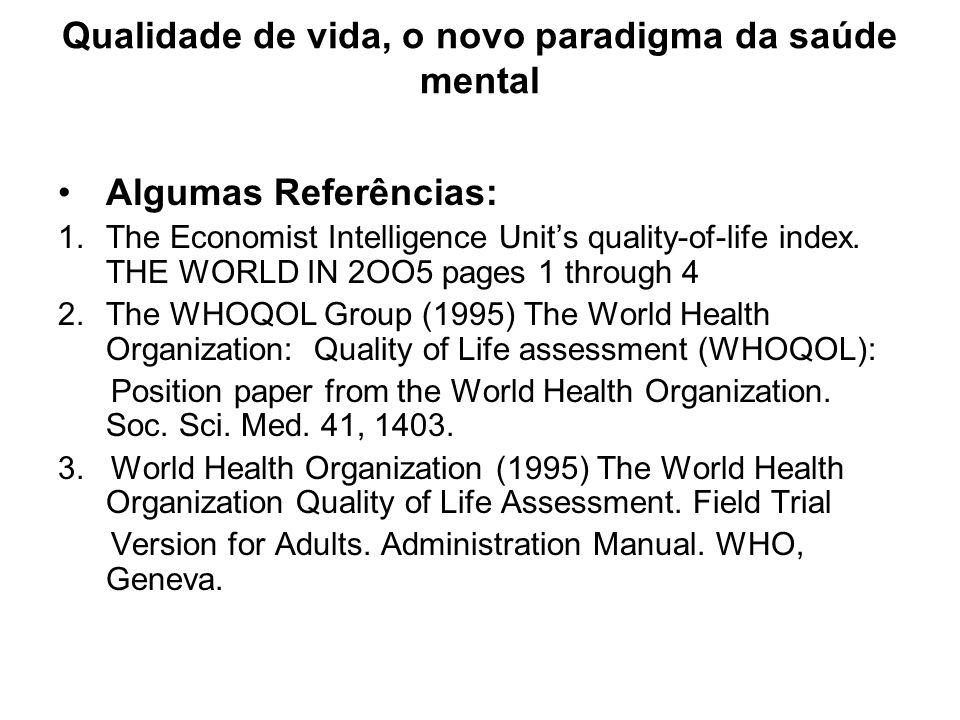 Qualidade de vida, o novo paradigma da saúde mental Algumas Referências: 1.The Economist Intelligence Units quality-of-life index. THE WORLD IN 2OO5 p