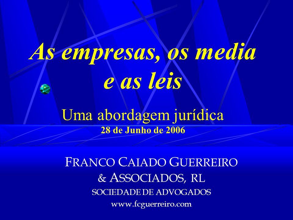 As empresas, os media e as leis Uma abordagem jurídica 28 de Junho de 2006 F RANCO C AIADO G UERREIRO & A SSOCIADOS, RL SOCIEDADE DE ADVOGADOS www.fcg