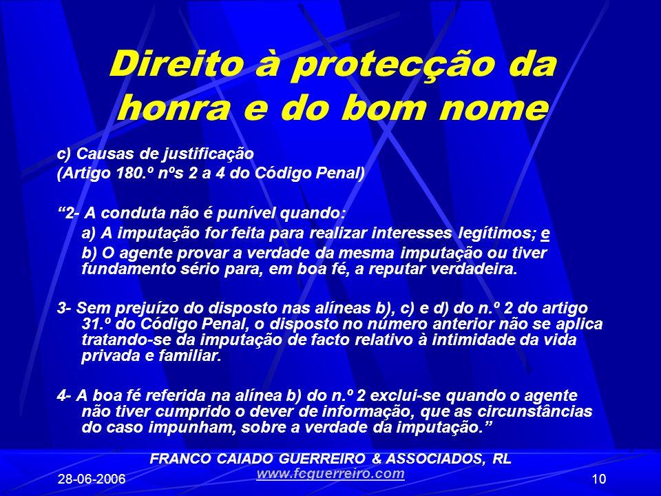 28-06-200610 Direito à protecção da honra e do bom nome c) Causas de justificação (Artigo 180.º nºs 2 a 4 do Código Penal) 2- A conduta não é punível