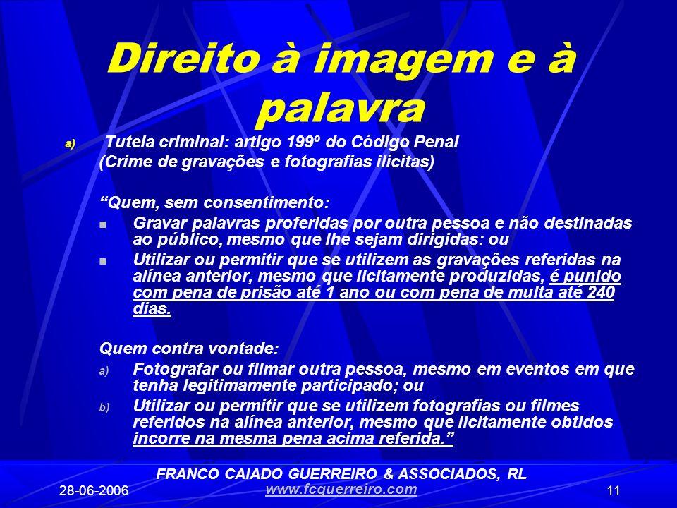 28-06-200611 Direito à imagem e à palavra a) Tutela criminal: artigo 199º do Código Penal (Crime de gravações e fotografias ilícitas) Quem, sem consen