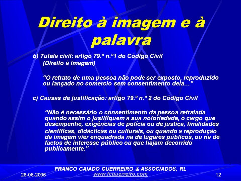 28-06-200612 Direito à imagem e à palavra b) Tutela civil: artigo 79.º n.º1 do Código Civil (Direito à imagem) O retrato de uma pessoa não pode ser ex