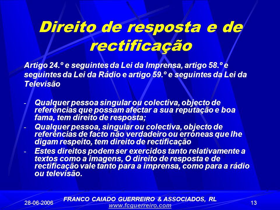28-06-200613 Direito de resposta e de rectificação Artigo 24.º e seguintes da Lei da Imprensa, artigo 58.º e seguintes da Lei da Rádio e artigo 59.º e