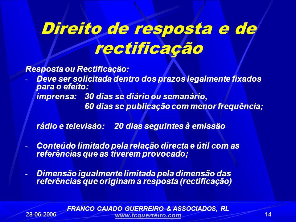 28-06-200614 Direito de resposta e de rectificação Resposta ou Rectificação: - Deve ser solicitada dentro dos prazos legalmente fixados para o efeito: