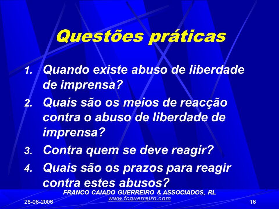 28-06-200616 Questões práticas 1. Quando existe abuso de liberdade de imprensa? 2. Quais são os meios de reacção contra o abuso de liberdade de impren