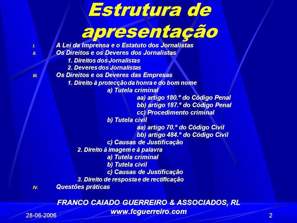 28-06-20062 Estrutura de apresentação I. A Lei da Imprensa e o Estatuto dos Jornalistas II. Os Direitos e os Deveres dos Jornalistas 1. Direitos dos J