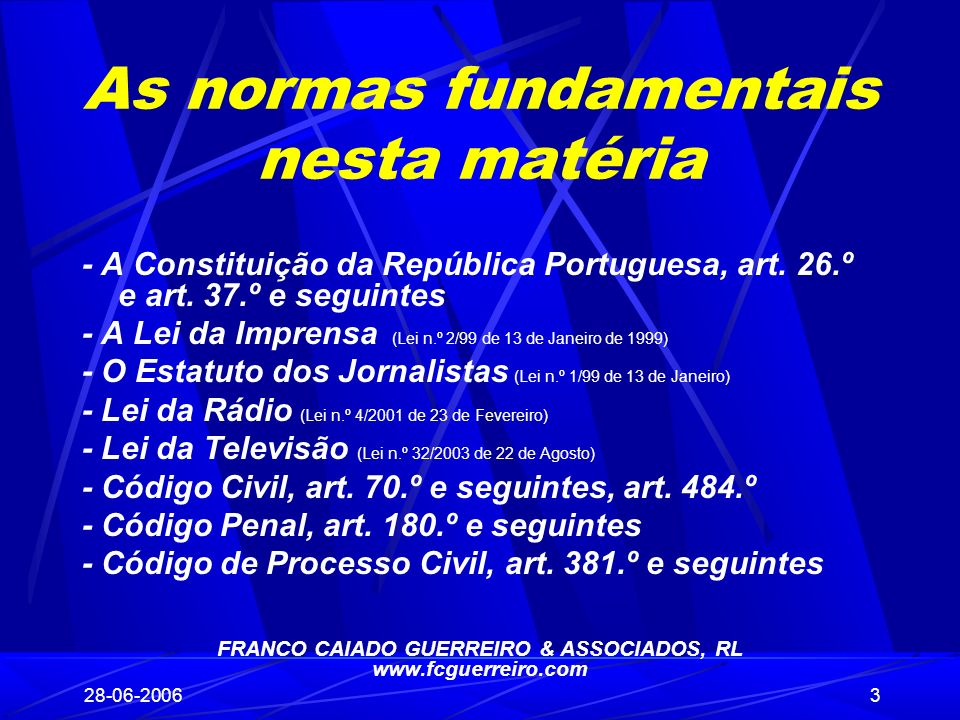 28-06-20063 As normas fundamentais nesta matéria - A Constituição da República Portuguesa, art. 26.º e art. 37.º e seguintes - A Lei da Imprensa (Lei