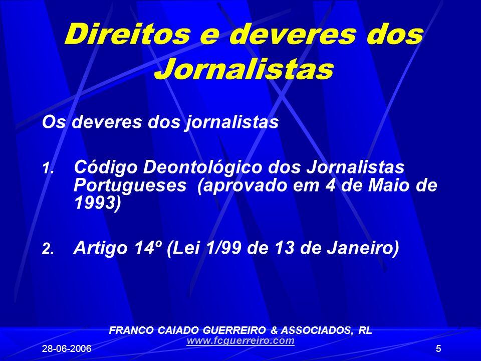 28-06-20065 Direitos e deveres dos Jornalistas Os deveres dos jornalistas 1. Código Deontológico dos Jornalistas Portugueses (aprovado em 4 de Maio de