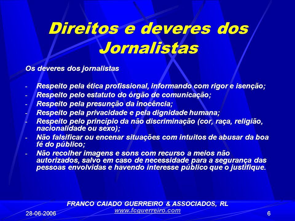 28-06-20066 Direitos e deveres dos Jornalistas Os deveres dos jornalistas - Respeito pela ética profissional, informando com rigor e isenção; - Respei