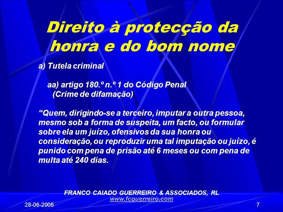 28-06-20067 Direito à protecção da honra e do bom nome a) Tutela criminal aa) artigo 180.º n.º 1 do Código Penal (Crime de difamação) Quem, dirigindo-
