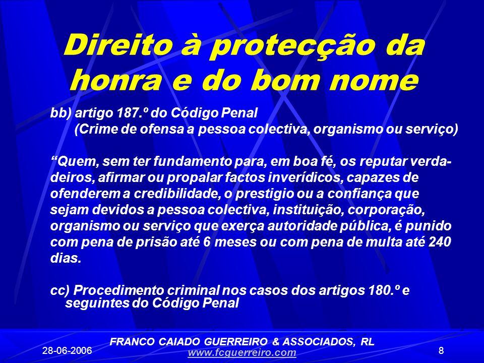 28-06-20068 Direito à protecção da honra e do bom nome bb) artigo 187.º do Código Penal (Crime de ofensa a pessoa colectiva, organismo ou serviço) Que