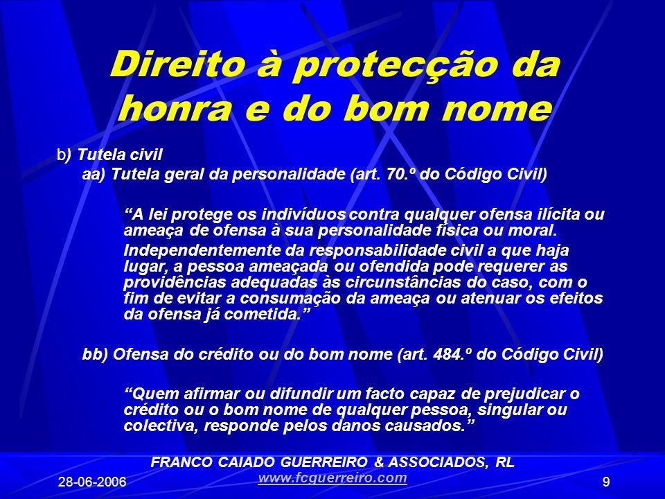 28-06-20069 Direito à protecção da honra e do bom nome b) Tutela civil aa) Tutela geral da personalidade (art. 70.º do Código Civil) A lei protege os