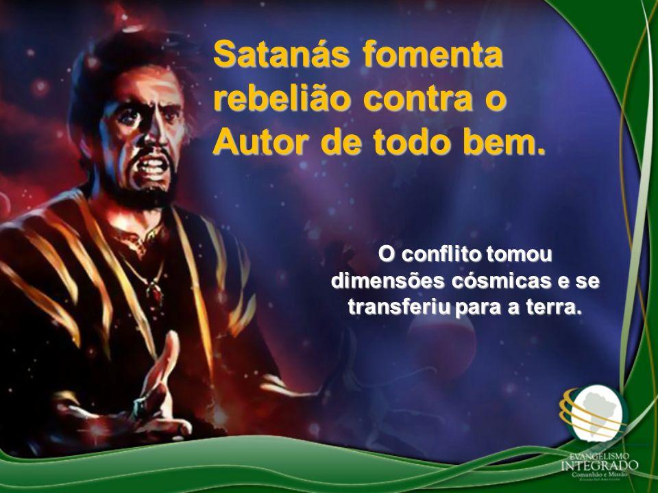 Satanás fomenta rebelião contra o Autor de todo bem. O conflito tomou dimensões cósmicas e se transferiu para a terra.