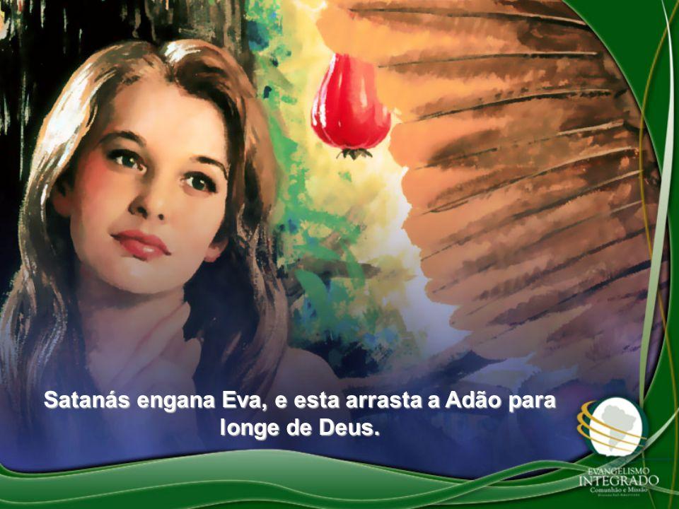 Satanás engana Eva, e esta arrasta a Adão para longe de Deus.