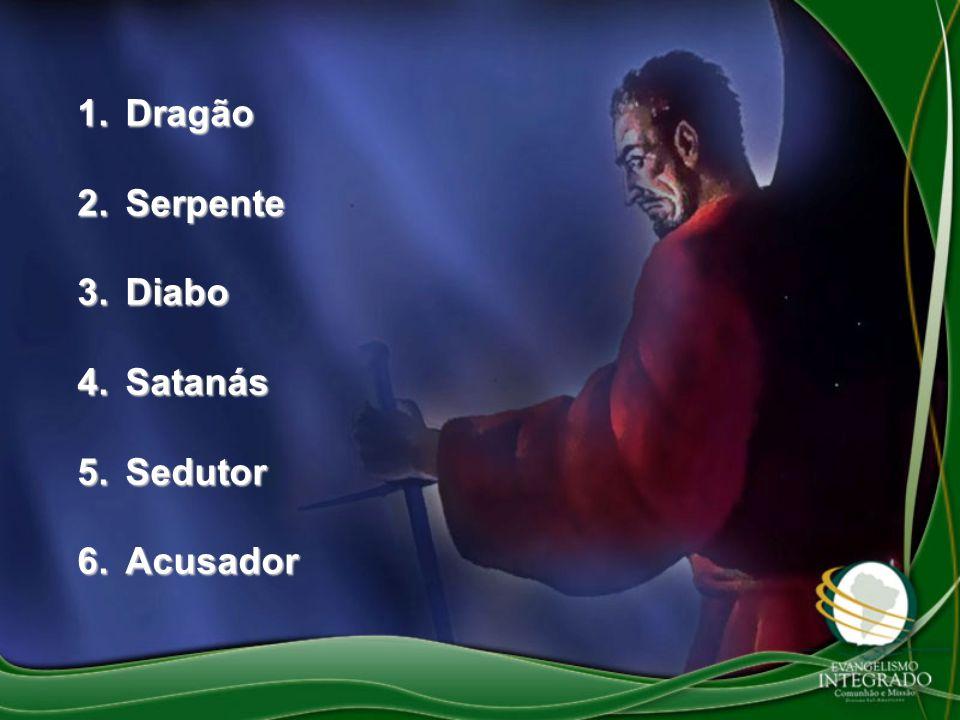 1.Dragão 2.Serpente 3.Diabo 4.Satanás 5.Sedutor 6.Acusador