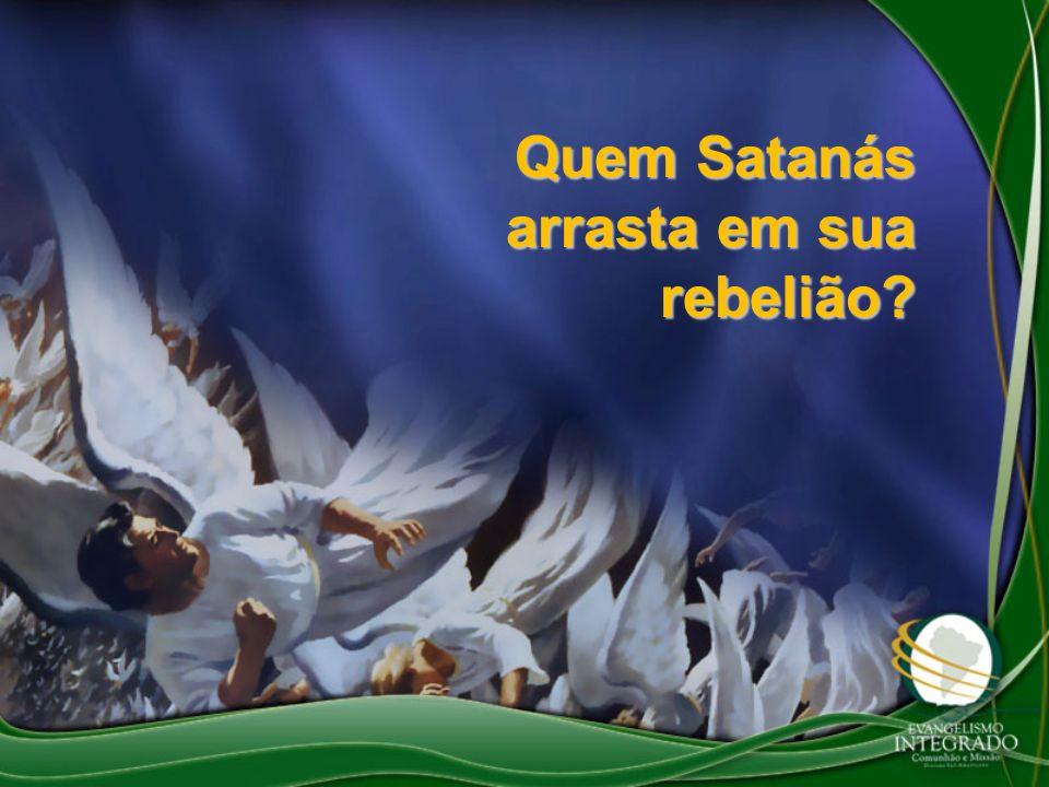 Quem Satanás arrasta em sua rebelião?