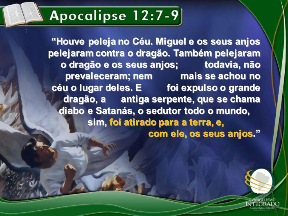 Houve peleja no Céu. Miguel e os seus anjos pelejaram contra o dragão. Também pelejaram o dragão e os seus anjos; todavia, não prevaleceram; nem mais