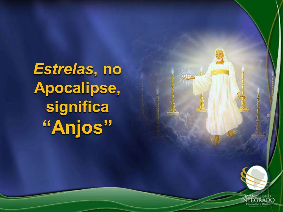 Estrelas, no Apocalipse, significa Anjos