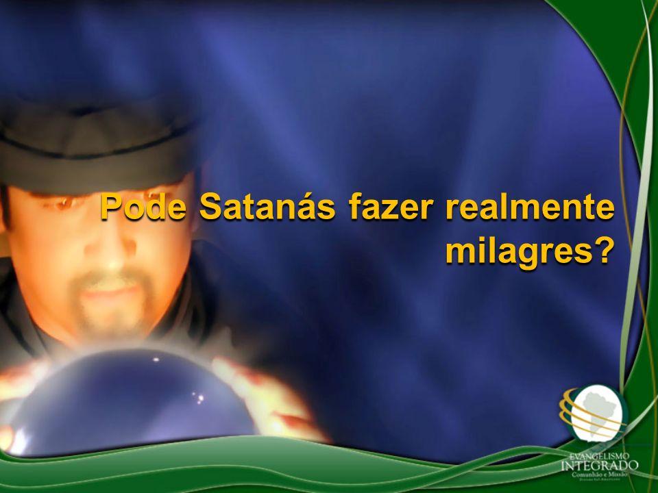 Pode Satanás fazer realmente milagres?