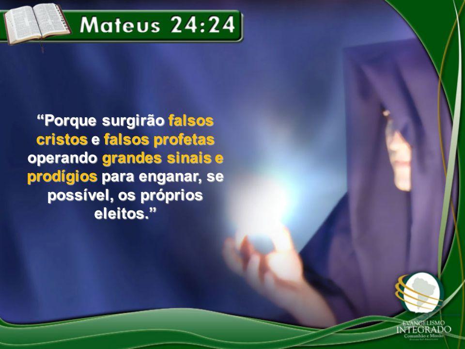 Porque surgirão falsos cristos e falsos profetas operando grandes sinais e prodígios para enganar, se possível, os próprios eleitos.