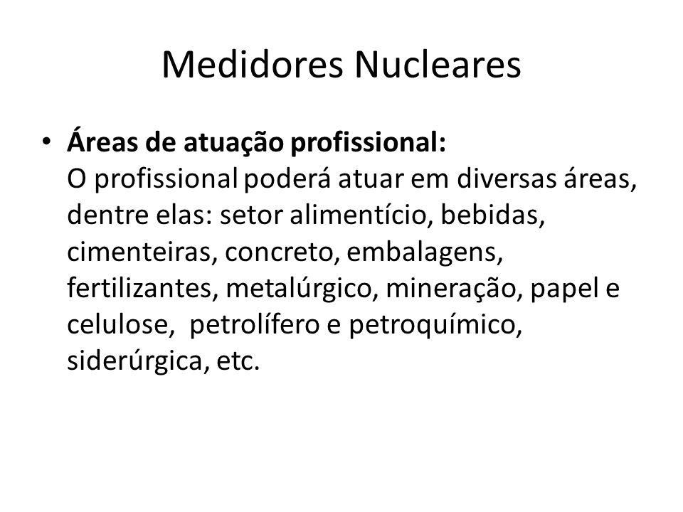 Medidores Nucleares Áreas de atuação profissional: O profissional poderá atuar em diversas áreas, dentre elas: setor alimentício, bebidas, cimenteiras