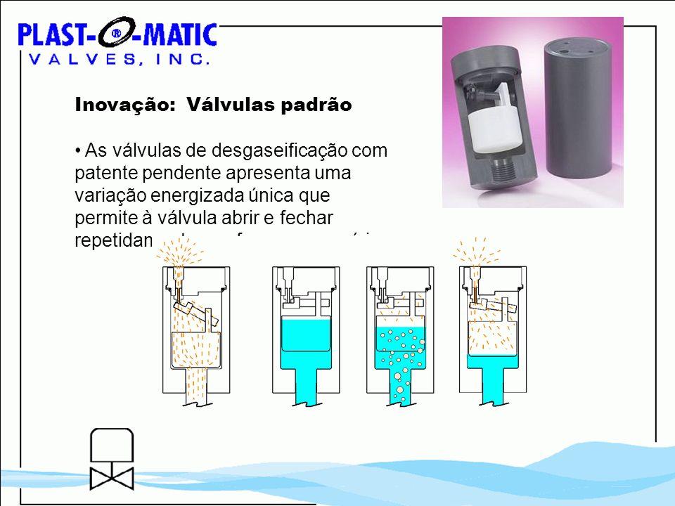 Inovação: Válvulas padrão As válvulas de desgaseificação com patente pendente apresenta uma variação energizada única que permite à válvula abrir e fe