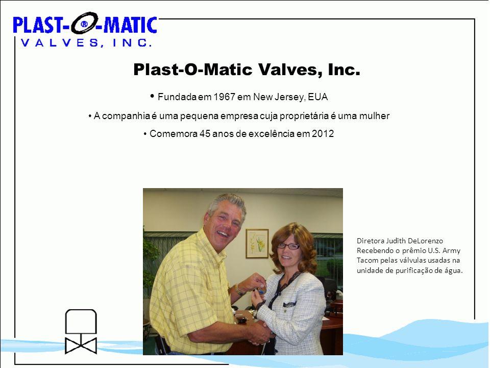 Plast-O-Matic Valves, Inc. Fundada em 1967 em New Jersey, EUA A companhia é uma pequena empresa cuja proprietária é uma mulher Comemora 45 anos de exc