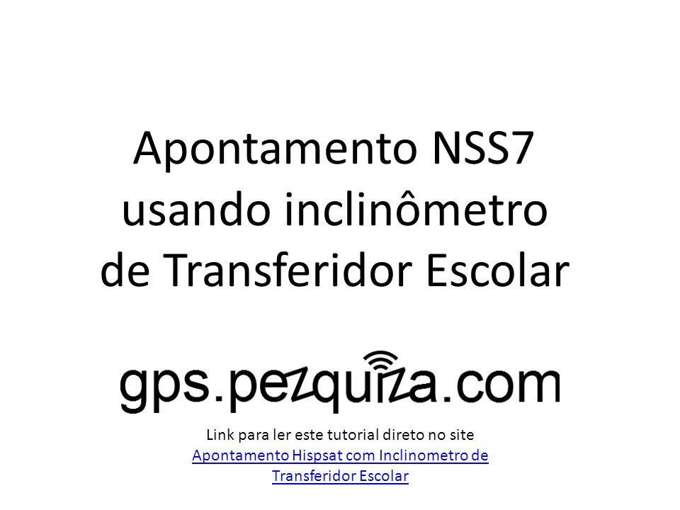 Apontamento NSS7 O primeiro passo é fazer o seu inclinômetro de transferidor escolar conforme ensinamos no http://gps.pezquiza.com.