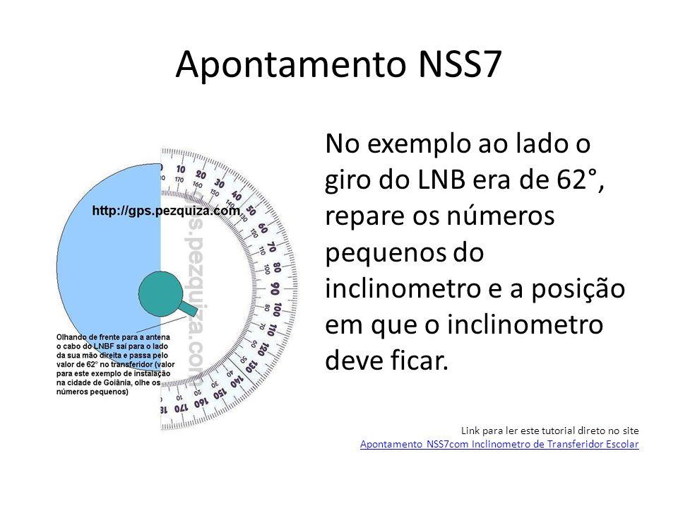 Apontamento NSS7 No exemplo ao lado o giro do LNB era de 62°, repare os números pequenos do inclinometro e a posição em que o inclinometro deve ficar.
