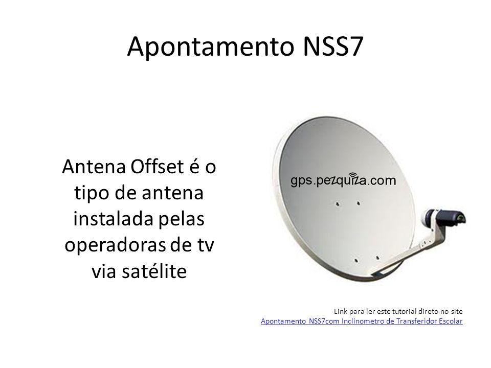 Apontamento NSS7 Antena Offset é o tipo de antena instalada pelas operadoras de tv via satélite Link para ler este tutorial direto no site Apontamento