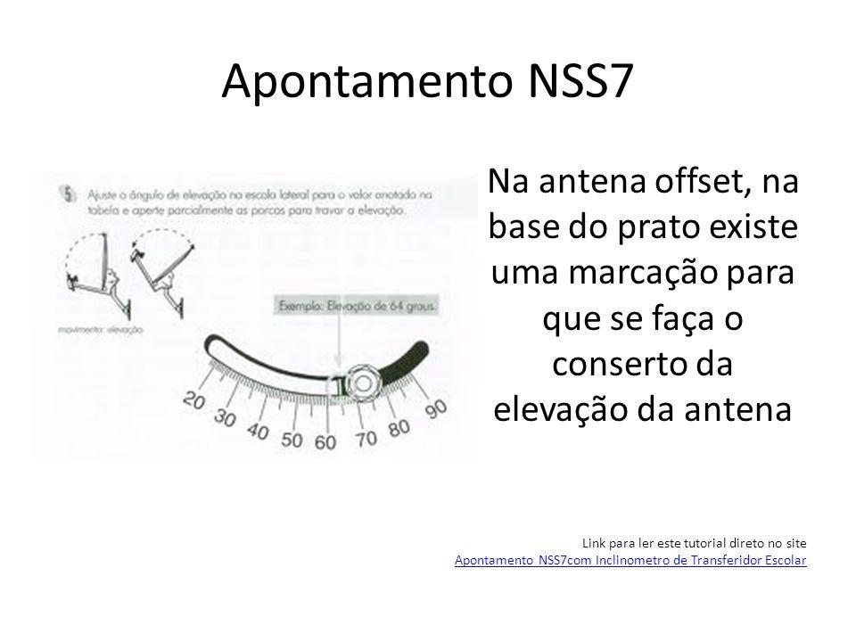 Apontamento NSS7 Na antena offset, na base do prato existe uma marcação para que se faça o conserto da elevação da antena Link para ler este tutorial