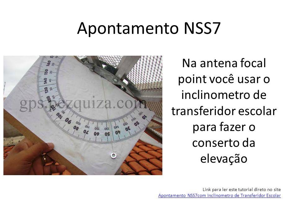 Apontamento NSS7 Na antena focal point você usar o inclinometro de transferidor escolar para fazer o conserto da elevação Link para ler este tutorial