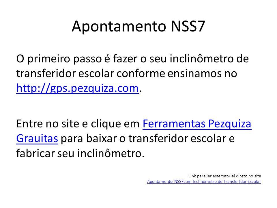 Apontamento NSS7 De posse do seu inclinometro vamos aprender como fazer o apontamento para o NSS7 Link para ler este tutorial direto no site Apontamento NSS7com Inclinometro de Transferidor Escolar