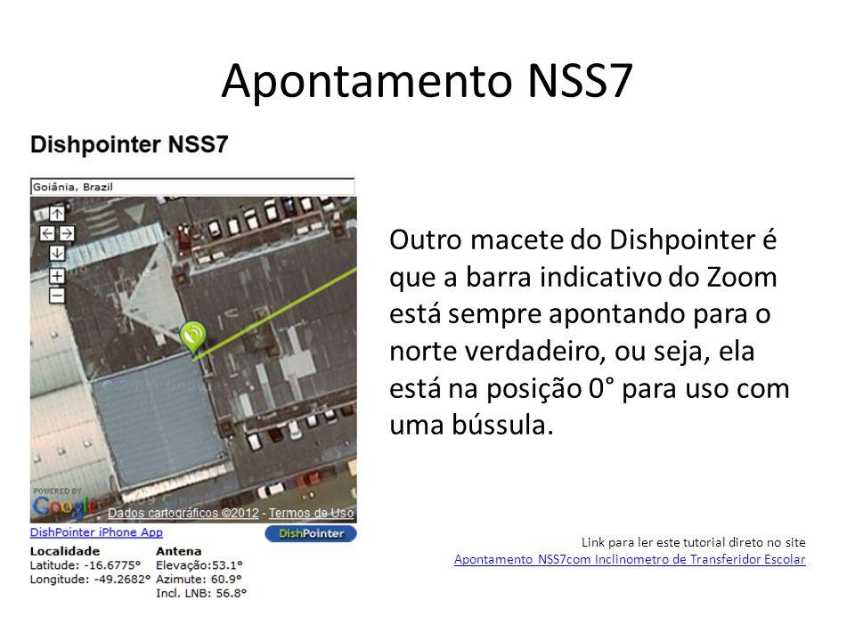 Apontamento NSS7 Outro macete do Dishpointer é que a barra indicativo do Zoom está sempre apontando para o norte verdadeiro, ou seja, ela está na posi