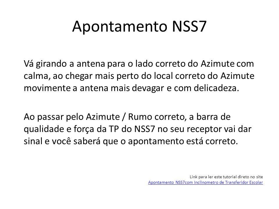 Apontamento NSS7 Vá girando a antena para o lado correto do Azimute com calma, ao chegar mais perto do local correto do Azimute movimente a antena mai
