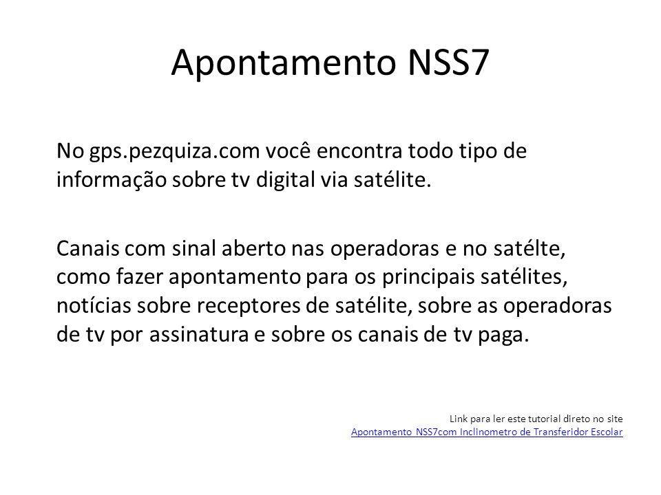Apontamento NSS7 No gps.pezquiza.com você encontra todo tipo de informação sobre tv digital via satélite. Canais com sinal aberto nas operadoras e no