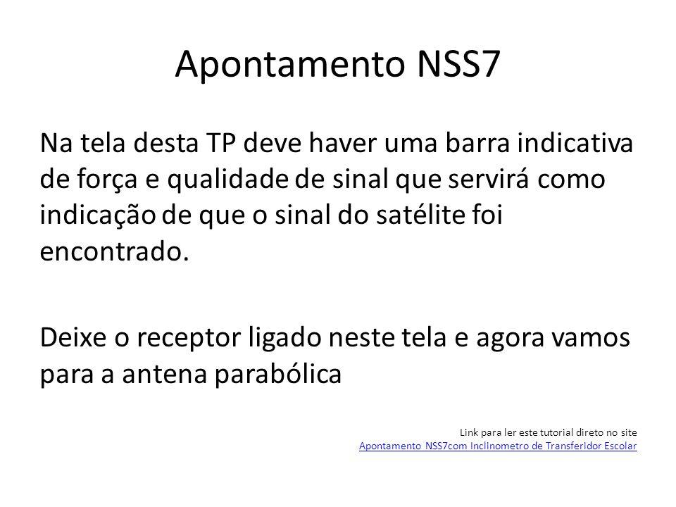 Apontamento NSS7 Na tela desta TP deve haver uma barra indicativa de força e qualidade de sinal que servirá como indicação de que o sinal do satélite