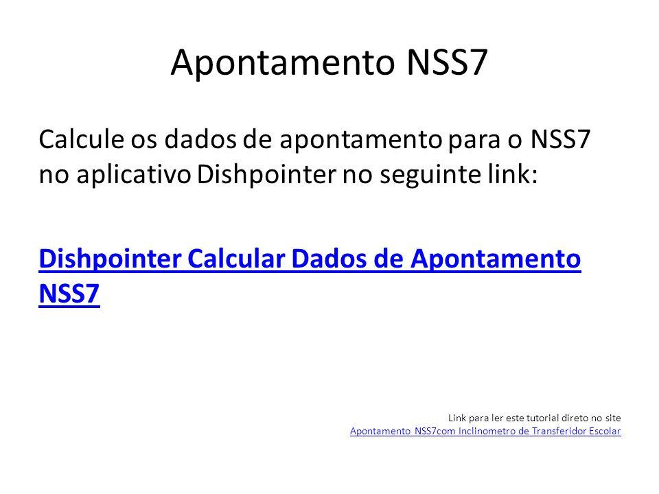 Apontamento NSS7 Calcule os dados de apontamento para o NSS7 no aplicativo Dishpointer no seguinte link: Dishpointer Calcular Dados de Apontamento NSS