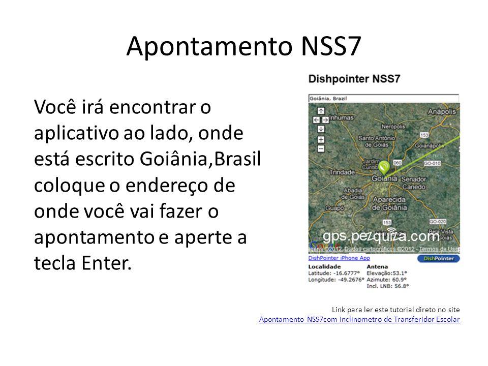 Apontamento NSS7 Você irá encontrar o aplicativo ao lado, onde está escrito Goiânia,Brasil coloque o endereço de onde você vai fazer o apontamento e a