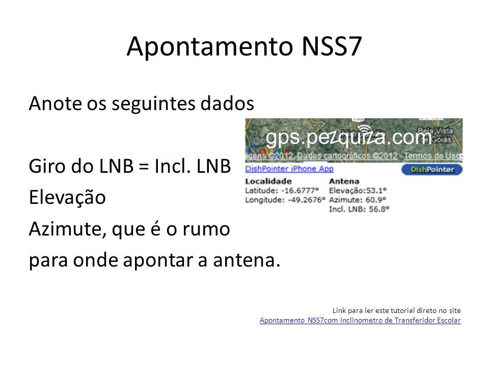 Apontamento NSS7 Anote os seguintes dados Giro do LNB = Incl. LNB Elevação Azimute, que é o rumo para onde apontar a antena. Link para ler este tutori