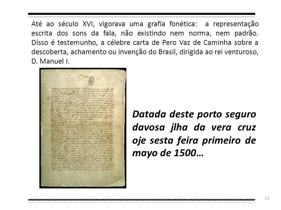 12 In Dicionário Houaiss (2003). Lisboa: Círculo de Leitores Ortografia Palavra de origem grega orto- (reto, direito, correto, normal) e -grafia (repr