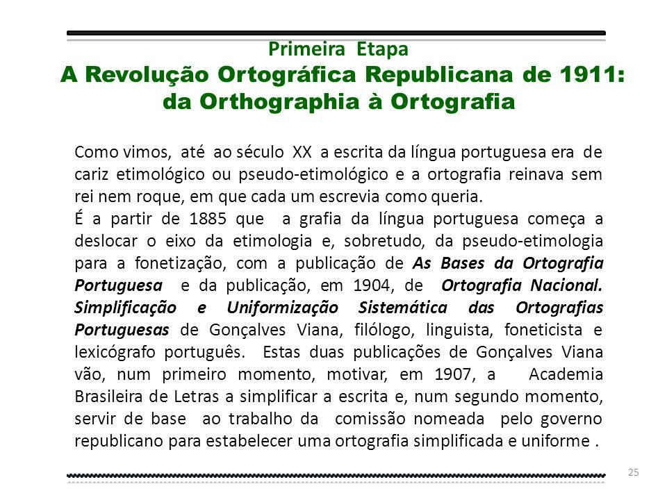 24 1. Breve Panorâmica Histórica da Ortografia da Língua Portuguesa Primeira Etapa - A Revolução Ortográfica Republicana de 1911 Segunda Etapa - Prime
